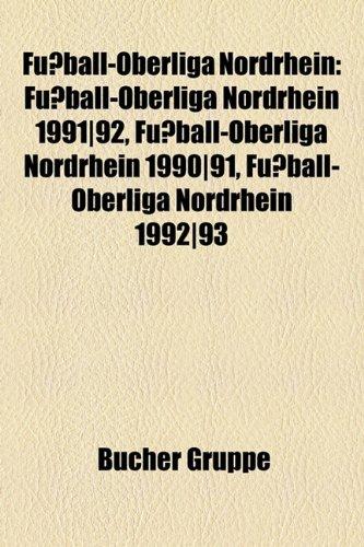 9781158992409: Fußball-Oberliga Nordrhein: Fußball-Oberliga Nordrhein 1991|92, Fußball-Oberliga Nordrhein 1990|91, Fußball-Oberliga Nordrhein 1992|93 (German Edition)