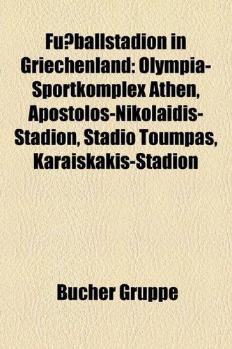 9781158994120: Fußballstadion in Griechenland: Olympia-Sportkomplex Athen, Apostolos-Nikolaidis-Stadion, Stadio Toumpas, Karaiskakis-Stadion, Kleanthis Vikelidis ... Alkazar-Stadion, Marfin Stadion