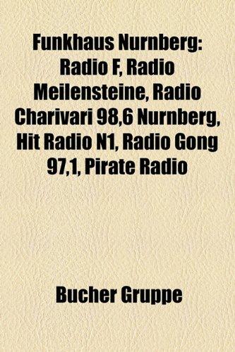 9781158998463: Funkhaus N�rnberg: Radio F, Radio Meilensteine, Radio Charivari 98,6 N�rnberg, Hit Radio N1, Radio Gong 97,1, Pirate Radio