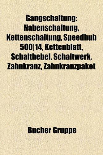 9781158999460: Gangschaltung: Nabenschaltung, Kettenschaltung, Speedhub 500-14, Kettenblatt, Schalthebel, Schaltwerk, Zahnkranz, Zahnkranzpaket