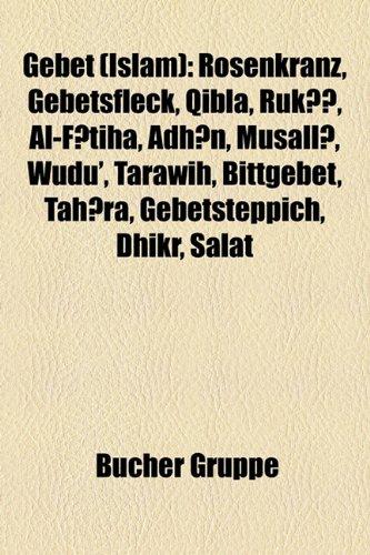 9781159000592: Gebet (Islam): Rosenkranz, Gebetsfleck, Qibla, Ruk, Al-Ftiha, Adhn, Musall, Wudu', Tarawih, Bittgebet, Tahra, Gebetsteppich, Dhikr, S