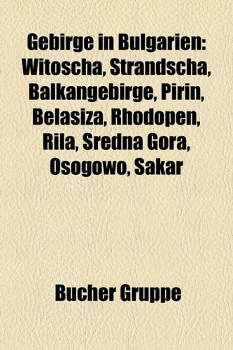 9781159000752: Gebirge in Bulgarien: Witoscha, Strandscha, Balkangebirge, Pirin, Belasiza, Rhodopen, Rila, Sredna Gora, Osogowo, Sakar (German Edition)