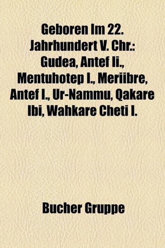 9781159002268: Geboren Im 22. Jahrhundert V. Chr.: Gudea, Antef II., Mentuhotep I., Meriibre, Antef I., Ur-Nammu, Qakare Ibi, Wahkare Cheti I
