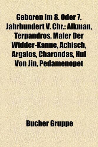 9781159002626: Geboren Im 8. Oder 7. Jahrhundert V. Chr.: Alkman, Terpandros, Maler Der Widder-Kanne, Achisch, Argaios, Charondas, Hui Von Jin, Pedamenopet (German Edition)