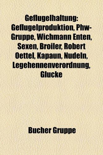 9781159003203: Geflgelhaltung: Geflgelproduktion, Phw-Gruppe, Wichmann Enten, Sexen, Broiler, Robert Oettel, Kapaun, Nudeln, Legehennenverordnung, Gl