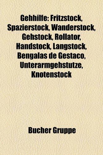 9781159003449: Gehhilfe: Fritzstock, Spazierstock, Wanderstock, Gehstock, Rollator, Handstock, Langstock, Bengalas de Gesta, Unterarmgehsttze,