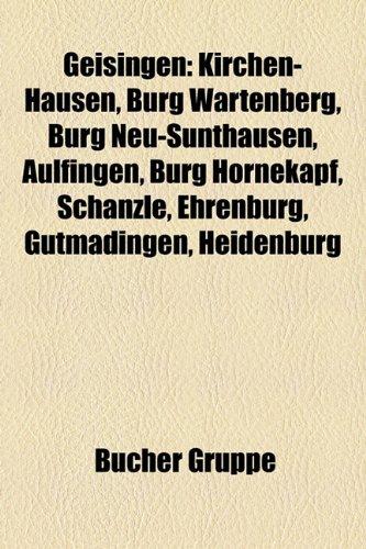9781159003609: Geisingen: Kirchen-Hausen, Burg Wartenberg, Burg Neu-Sunthausen, Aulfingen, Burg Hornekapf, Schanzle, Ehrenburg, Gutmadingen, Hei