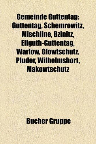9781159004453: Gemeinde Guttentag: Guttentag, Schemrowitz, Mischline, Bzinitz, Ellguth-Guttentag, Warlow, Glowtschütz, Pluder, Wilhelmshort, Makowtschütz, Charlottenthal, Blachow