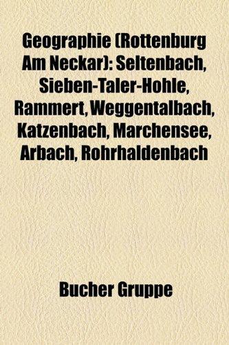 9781159011956: Geographie (Rottenburg Am Neckar): Seltenbach, Sieben-Taler-Hohle, Rammert, Weggentalbach, Katzenbach, Marchensee, Arbach, Rohrhaldenbach