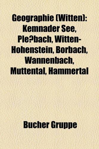 9781159012939: Geographie (Witten): Kemnader See, Pleßbach, Witten-Hohenstein, Borbach, Wannenbach, Muttental, Hammertal