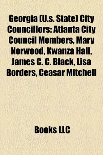 9781159014285: Georgia (U.S. State) City Councillors: Atlanta City Council Members, Mary Norwood, Kwanza Hall, James C. C. Black, Lisa Borders, Ceasar Mitchell