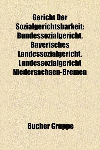 9781159014957: Gericht Der Sozialgerichtsbarkeit: Bundessozialgericht, Bayerisches Landessozialgericht, Landessozialgericht Niedersachsen-Bremen