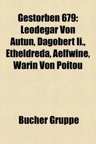 9781159022334: Gestorben 679: Leodegar Von Autun, Dagobert Ii., Etheldreda, Aelfwine, Warin Von Poitou (German Edition)
