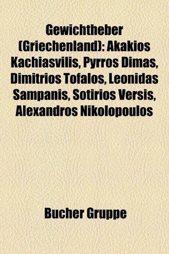 9781159025199: Gewichtheber (Griechenland): Akakios Kachiasvilis, Pyrros Dimas, Dimitrios Tofalos, Leonidas Sampanis, Sotirios Versis, Alexandros Nikolopoulos, Perikles Kakousis