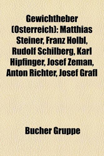 9781159025311: Gewichtheber (Sterreich): Matthias Steiner, Franz Hlbl, Rudolf Schilberg, Karl Hipfinger, Josef Zeman, Anton Richter, Josef Grafl