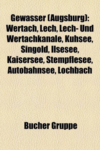 9781159025465: Gewasser (Augsburg): Wertach, Lech, Lech- Und Wertachkanale, Kuhsee, Singold, Ilsesee, Kaisersee, Stempflesee, Autobahnsee, Lochbach