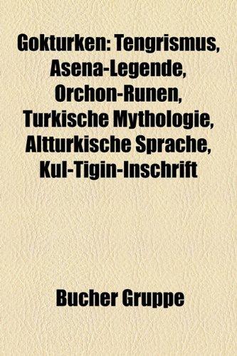 9781159027056: Gokturken: Tengrismus, Asena-Legende, Orchon-Runen, Turkische Mythologie, Altturkische Sprache, Kul-Tigin-Inschrift,