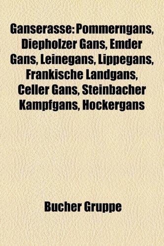 9781159028039: Gänserasse: Pommerngans, Diepholzer Gans, Emder Gans, Leinegans, Lippegans, Fränkische Landgans, Celler Gans, Steinbacher Kampfgans, Höckergans, Liste der Gänserassen, Rheinischer Vielleger
