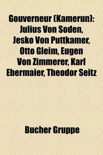 9781159030148: Gouverneur (Kamerun): Julius von Soden, Jesko von Puttkamer, Otto Gleim, Eugen von Zimmerer, Karl Ebermaier, Theodor Seitz, Liste der Gouverneure der deutschen Kolonie Kamerun