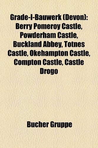 9781159031022: Grade-I-Bauwerk (Devon): Berry Pomeroy Castle, Powderham Castle, Buckland Abbey, Totnes Castle, Okehampton Castle, Compton Castle, Castle Drogo