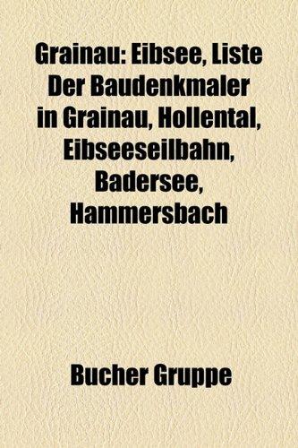 9781159032098: Grainau: Eibsee, Liste der Baudenkmäler in Grainau, Höllental, Eibseeseilbahn, Badersee, Hammersbach