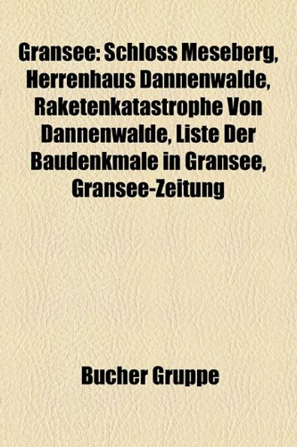 9781159032265: Gransee: Schloss Meseberg, Herrenhaus Dannenwalde, Raketenkatastrophe Von Dannenwalde, Liste Der Baudenkmale in Gransee, Granse