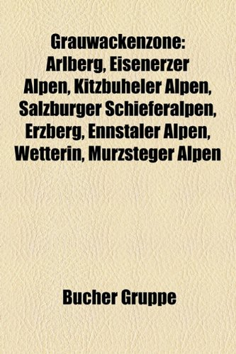 9781159032470: Grauwackenzone: Arlberg, Eisenerzer Alpen, Kitzbheler Alpen, Salzburger Schieferalpen, Erzberg, Ennstaler Alpen, Wetterin, Mrzsteger A