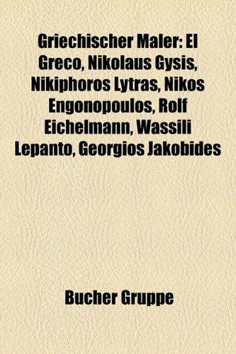 9781159033095: Griechischer Maler: El Greco, Nikolaus Gysis, Nikiphoros Lytras, Nikos Engonopoulos, Rolf Eichelmann, Jorgos Busianis, Wassili Lepanto