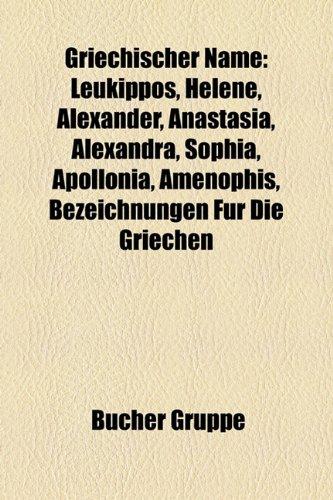 9781159033132: Griechischer Name: Leukippos, Helene, Alexander, Anastasia, Alexandra, Sophia, Apollonia, Amenophis, Bezeichnungen F�r Die Griechen
