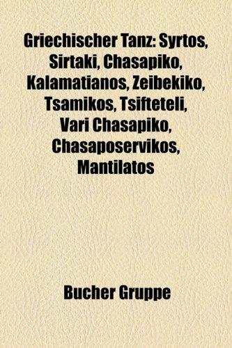 9781159033156: Griechischer Tanz: Syrtos, Sirtaki, Chasapiko, Kalamatianos, Zeibekiko, Tsamikos, Tsifteteli, Vari Chasapiko, Chasaposervikos, Mantilatos, Zonaradikos