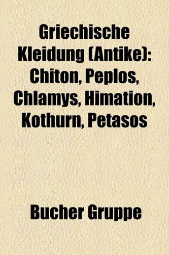 9781159033309: Griechische Kleidung (Antike): Chiton, Peplos, Chlamys, Himation, Kothurn, Petasos