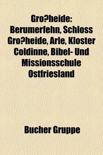 9781159034054: Großheide: Berumerfehn, Schloss Großheide, Arle, Kloster Coldinne, Bibel- und Missionsschule Ostfriesland