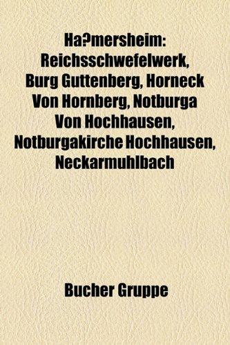 9781159038533: Hassmersheim: Reichsschwefelwerk, Burg Guttenberg, Horneck Von Hornberg, Notburga Von Hochhausen, Notburgakirche Hochhausen, Neckarm