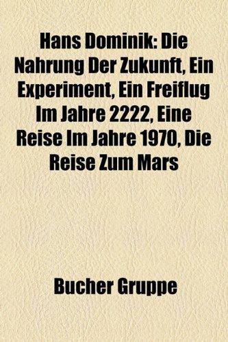 9781159039912: Hans Dominik: Die Nahrung Der Zukunft, Ein Experiment, Ein Freiflug Im Jahre 2222, Eine Reise Im Jahre 1970, Die Reise Zum Mars