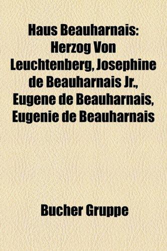 9781159041335: Haus Beauharnais: Herzog von Leuchtenberg, Joséphine de Beauharnais jr., Eugène de Beauharnais, Eugénie de Beauharnais (German Edition)