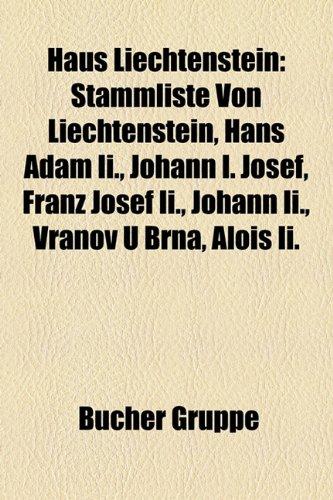9781159041724: Haus Liechtenstein: Stammliste Von Liechtenstein, Hans-Adam II., Johann I. Josef, Franz Josef II., Gundaker Von Liechtenstein, Johann II.