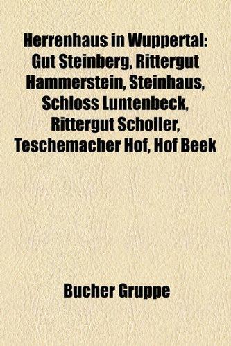 9781159045197: Herrenhaus in Wuppertal: Gut Steinberg, Rittergut Hammerstein, Steinhaus, Schloss Luntenbeck, Rittergut Scholler, Teschemacher Hof, Hof Beek
