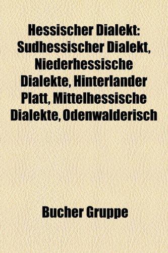 9781159047023: Hessischer Dialekt: Sudhessischer Dialekt, Niederhessische Dialekte, Hinterlander Platt, Mittelhessische Dialekte, Odenwalderisch
