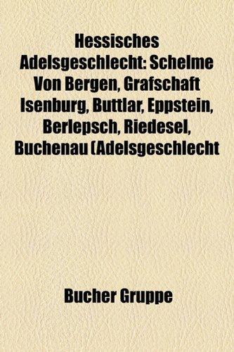 9781159047078: Hessisches Adelsgeschlecht: Schelme von Bergen, Herren von Wallbrunn, Haus Hessen, Elben, Herren und Grafen von Hanau, Solms