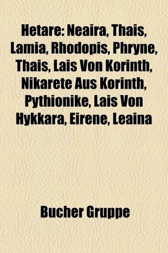 9781159047184: Hetäre: Neaira, Thaïs, Lamia, Rhodopis, Phryne, Thais, Lais von Korinth, Nikarete aus Korinth, Pythionike, Lais von Hykkara, Eirene, Leaina (German Edition)