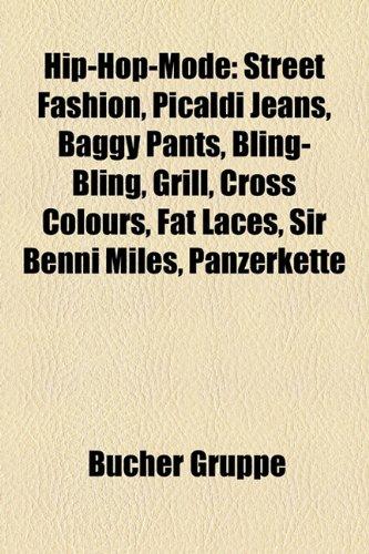 9781159048297: Hip-Hop-Mode: Street fashion, Picaldi Jeans, Baggy Pants, Bling-Bling, Grill, Cross Colours, Fat Laces, Sir Benni Miles, Panzerkette