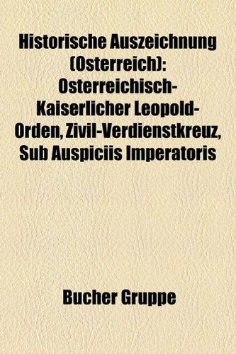 9781159049263: Historische Auszeichnung (Österreich): Österreichisch-Kaiserlicher Leopold-Orden, Zivil-Verdienstkreuz, Sub Auspiciis Imperatoris (German Edition)