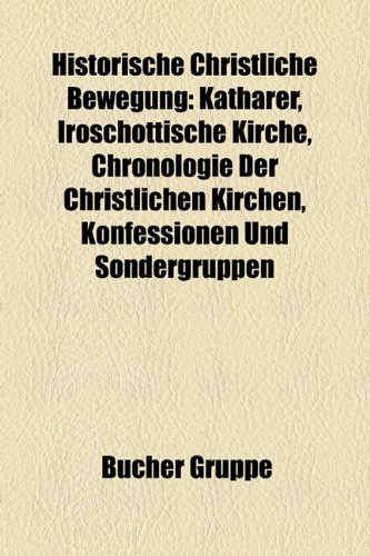9781159049362: Historische Christliche Bewegung: Katharer, Iroschottische Kirche, Chronologie Der Christlichen Kirchen, Konfessionen Und Sondergruppen