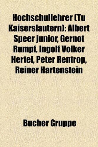 9781159057138: Hochschullehrer (Tu Kaiserslautern): Albert Speer Junior, Gernot Rumpf, Ingolf Volker Hertel, Peter Rentrop, Reiner Hartenstein