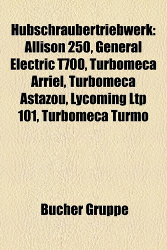 9781159061869: Hubschraubertriebwerk: Allison 250, General Electric T700, Turbomeca Arriel, Turbomeca Astazou, Lycoming Ltp 101, Turbomeca Turmo