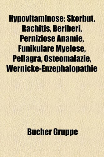 9781159062743: Hypovitaminose: Skorbut, Rachitis, Beriberi, Pernizise Anmie, Funikulre Myelose, Pellagra, Osteomalazie, Wernicke-Enzephalopathie