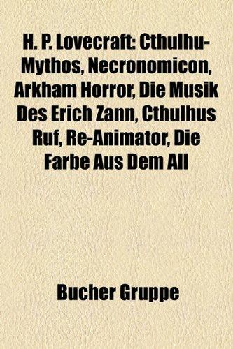 H. P. Lovecraft: Cthulhu-Mythos, Necronomicon, Arkham Horror, Die Musik Des Erich Zann, Cthulhus Ruf, Re-Animator, Die Farbe Aus Dem All (Paperback) - Quelle Wikipedia
