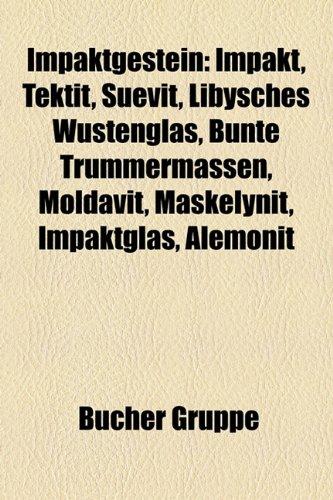 9781159063719: Impaktgestein: Impakt, Tektit, Suevit, Libysches Wstenglas, Bunte Trmmermassen, Moldavit, Maskelynit, Impaktglas, Alemonit