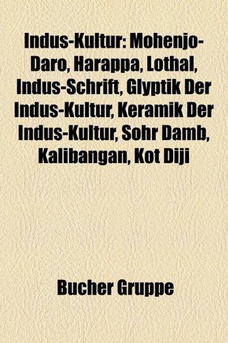 9781159064846: Indus-Kultur: Mohenjo-Daro, Harappa, Lothal, Indus-Schrift, Glyptik Der Indus-Kultur, Keramik Der Indus-Kultur, Sohr Damb, Kalibanga