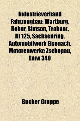 9781159065089: Industrieverband Fahrzeugbau: Wartburg, Robur-Werke, Trabant, Rt 125, Sachsenring, Automobilwerk Eisenach, Motorradbau in Zschopau, Emw 340